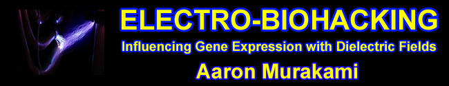 Electro-Biohacking Influencing Gene Expression with Dielectric Fields by Aaron Murakami