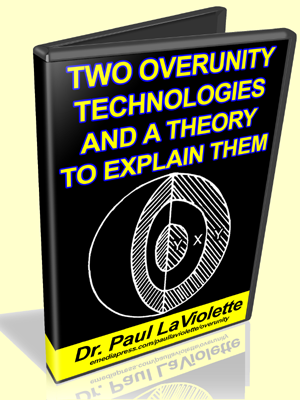 Dr. Paul Laviolette - Two Overunity Technologies and a Theory to Explain Them