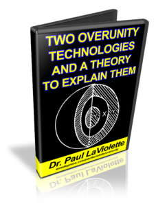 Two Overunity Technologies by Dr. Paul LaVioletteTwo Overunity Technologies by Dr. Paul LaViolette