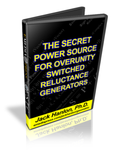 The Secret Power Source for Overunity Switched Reluctance Generators by Jack Hanlon, PhD