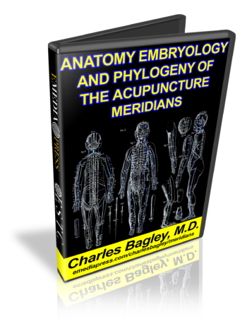 Anatomy, Embryology, Phylogeny of the Acupuncture Meridians by Charles Bagley, M.D.