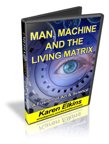 Man, Machine & The Living Matrix by Karen Elkins